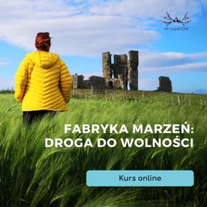 KURS ONLINE Fabryka Marzeń: droga do wolności